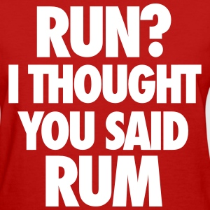 Run I Thought You Said Rum T-Shirts - Women's T-Shirt