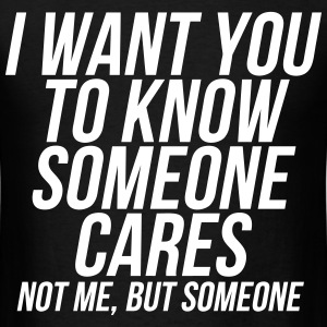 I Want You To Know Someone Cares Not Me But T-Shirts - Men's T-Shirt