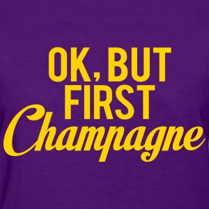 Ok But First Champagne T-Shirts - Women's T-Shirt