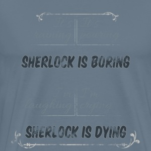 Sherlock is boring and dying - Men's Premium T-Shirt