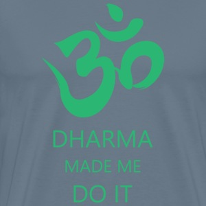 Dharma made me do it - Men's Premium T-Shirt