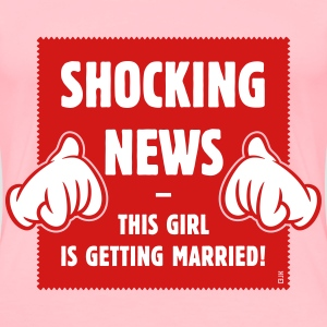 Shocking News: This Girl Is Getting Married! (2C) T-Shirts - Women's Premium T-Shirt