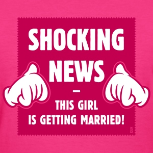 Shocking News: This Girl Is Getting Married! (2C) T-Shirts - Women's T-Shirt
