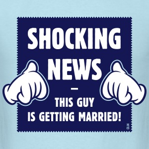 Shocking News: This Guy Is Getting Married! (2C) T-Shirts - Men's T-Shirt