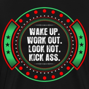 Wake Up Work Out Look Hot Kick Ass T-Shirts - Men's Premium T-Shirt