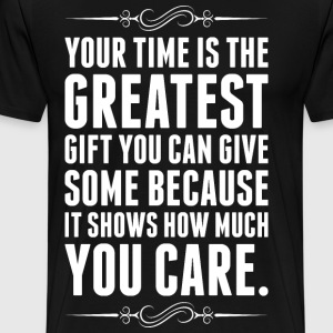 Your Time Is The Greatest Gift You Can Give Someon T-Shirts - Men's Premium T-Shirt