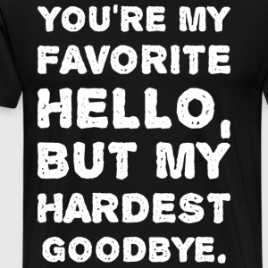 Youre My Favorite Hello But My Hardest Goodbye T-Shirts - Men's Premium T-Shirt