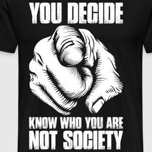 You Decide Know Who You Are Not Society T-Shirts - Men's Premium T-Shirt