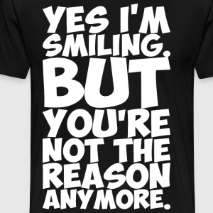 Yes Im Smiling But Youre Not The Reason Anymore T-Shirts - Men's Premium T-Shirt