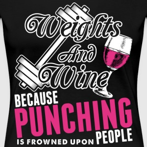 Weight And Wine Because Punching People Is Frowned T-Shirts - Women's Premium T-Shirt