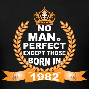 No Man is Perfect Except Those Born in 1982 T-Shirts - Men's T-Shirt