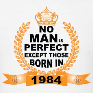 No Man is Perfect Except Those Born in 1984 T-Shirts - Men's T-Shirt