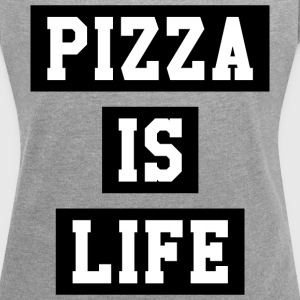 PIZZA IS LIFE - Women´s Roll Cuff T-Shirt