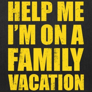 HELP ME I'M ON A FAMILY VACATION - Tote Bag