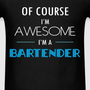 Bartender - Of course I'm awesome. I'm a Bartender - Men's T-Shirt