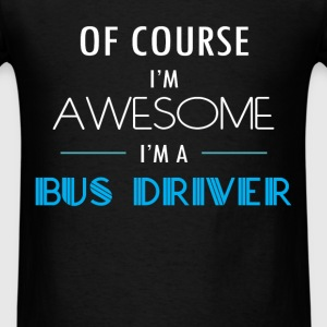 Bus driver - Of course I'm awesome. I'm a Bus driv - Men's T-Shirt