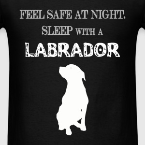 Labrador - Feel  Safe At Night. Sleep With A Labra - Men's T-Shirt