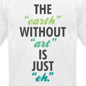 The Earth Without Art Tee - Men's T-Shirt by American Apparel