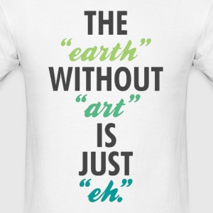 The Earth Without Art Tee - Men's T-Shirt
