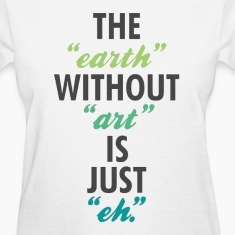 The Earth Without Art Tee
