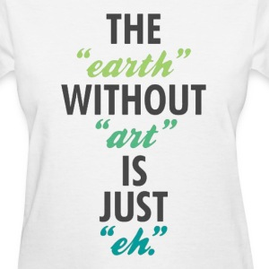 The Earth Without Art Tee - Women's T-Shirt