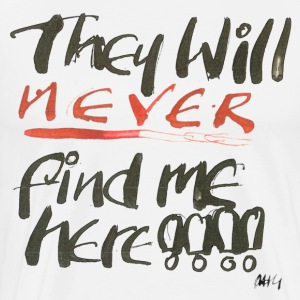 They will never find me here!! T-Shirts - Men's Premium T-Shirt
