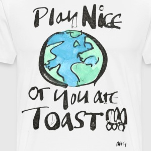 Play Nice or you are toast T-Shirts - Men's Premium T-Shirt
