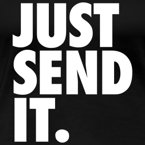 JUST SEND IT T-Shirts - Women's Premium T-Shirt