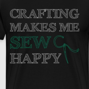 Crafting Makes Me Sew Happy Needle Thread Joke T-Shirts - Men's Premium T-Shirt