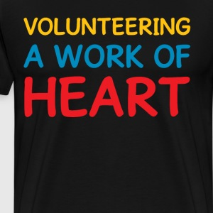 Volunteering A Work of Heart Helping Volunteerism  T-Shirts - Men's Premium T-Shirt