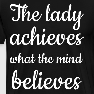 The Lady Achieves What the Mind Believes T-Shirt T-Shirts - Men's Premium T-Shirt