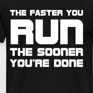 Faster You Run Sooner You're Done Workout T-Shirt T-Shirts - Men's Premium T-Shirt