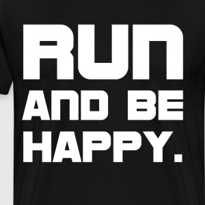 Run and Be Happy Workout Cross Country T-Shirt T-Shirts - Men's Premium T-Shirt