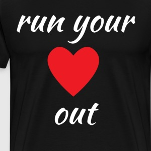 Run Your Heart Out Running Workout T-Shirt T-Shirts - Men's Premium T-Shirt