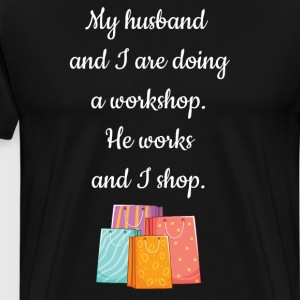 Husband and I are Doing Workshop He Works I Shop  T-Shirts - Men's Premium T-Shirt