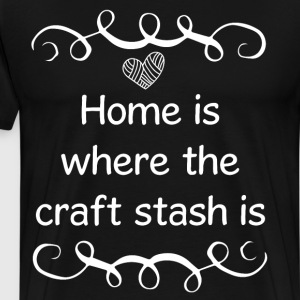 Home is Where the Craft Stash is Crafting T-Shirt T-Shirts - Men's Premium T-Shirt