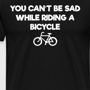 You Can't be Sad While Riding a Bicycle T-Shirt T-Shirts - Men's Premium T-Shirt