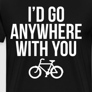 I'd Go Anywhere With You Cycling Bicycle T-Shirt T-Shirts - Men's Premium T-Shirt