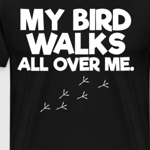 My Birds Walk All Over Me Bird Lover T-Shirt T-Shirts - Men's Premium T-Shirt