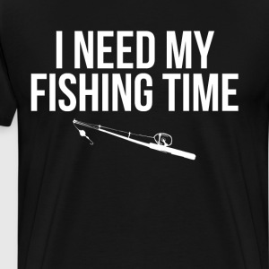 I Need My Fishing Time Fishing Pole Angler T-Shirt T-Shirts - Men's Premium T-Shirt