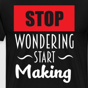 Stop Wondering Start Making Motivational T-Shirt T-Shirts - Men's Premium T-Shirt
