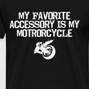 My Favorite Accessory is My Motorcycle T-Shirt T-Shirts - Men's Premium T-Shirt