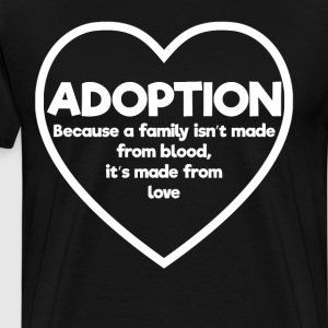 Adoption Family isn't made from Blood Awareness T-Shirts - Men's Premium T-Shirt