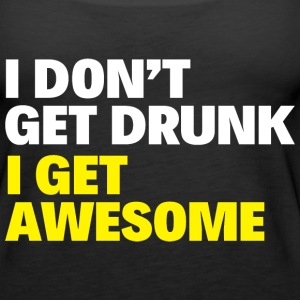 I DON'T GET DRUNK I GET AWESOME - Women's Premium Tank Top