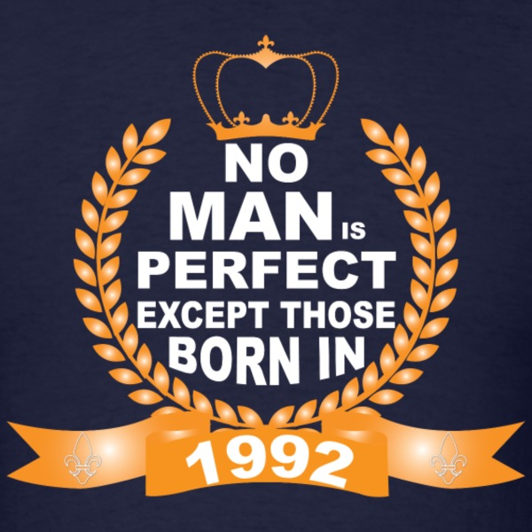 No Man is Perfect Except Those Born in 1992 T-Shirts - Men's T-Shirt