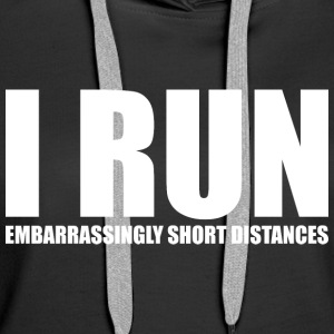 I RUN EMBARRASSINGLY SHORT DISTANCES - Women's Premium Hoodie