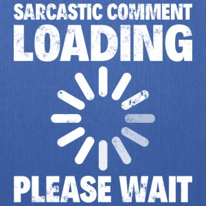SARCASTIC COMMENT LOADING PLEASE WAIT - Tote Bag