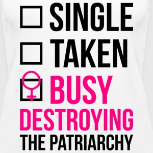 SINGLE TAKEN BUSY DESTROYING THE PATRIARCHY - Women's Premium Tank Top