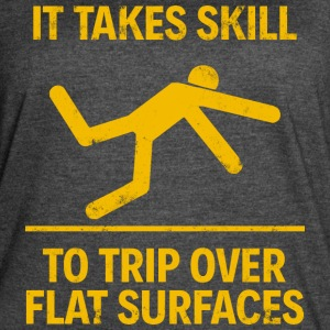 IT TAKES SKILL TO TRIP OVER FLAT SURFACES - Women's Vintage Sport T-Shirt