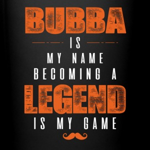 Bubba Is My Name Becoming A Legend Is My Game Mugs & Drinkware - Full Color Mug